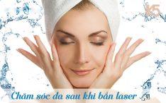 Tại sao phải chăm sóc da sau khi bắn laser